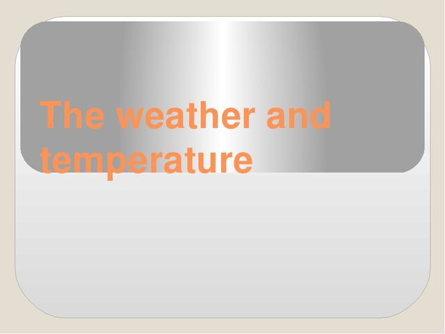 The weather and temperature