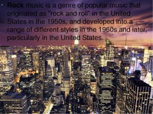 """Rock musicis a genre ofpopular musicthat originated as """"rock and roll"""" in"""