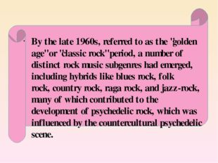 """By the late 1960s, referred to as the """"golden age""""or """"classic rock"""" period,"""