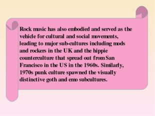 Rock music has also embodied and served as the vehicle for cultural and soci