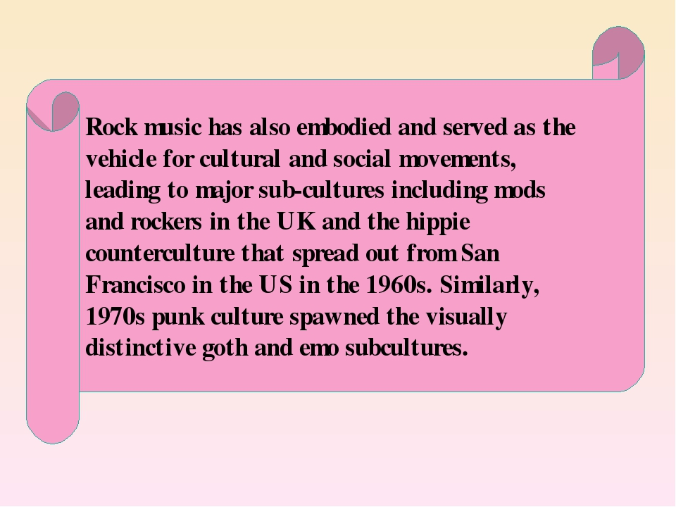 Rock music has also embodied and served as the vehicle for cultural and soci...