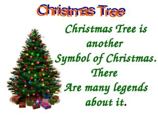 Christmas Tree is another Symbol of Christmas. There Are many legends about it.
