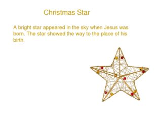Christmas Star A bright star appeared in the sky when Jesus was born. The st