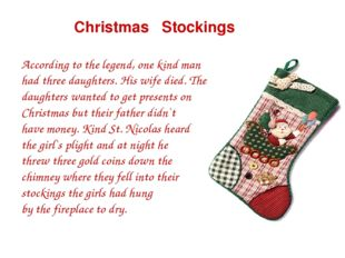 Christmas Stockings According to the legend, one kind man had three daughter