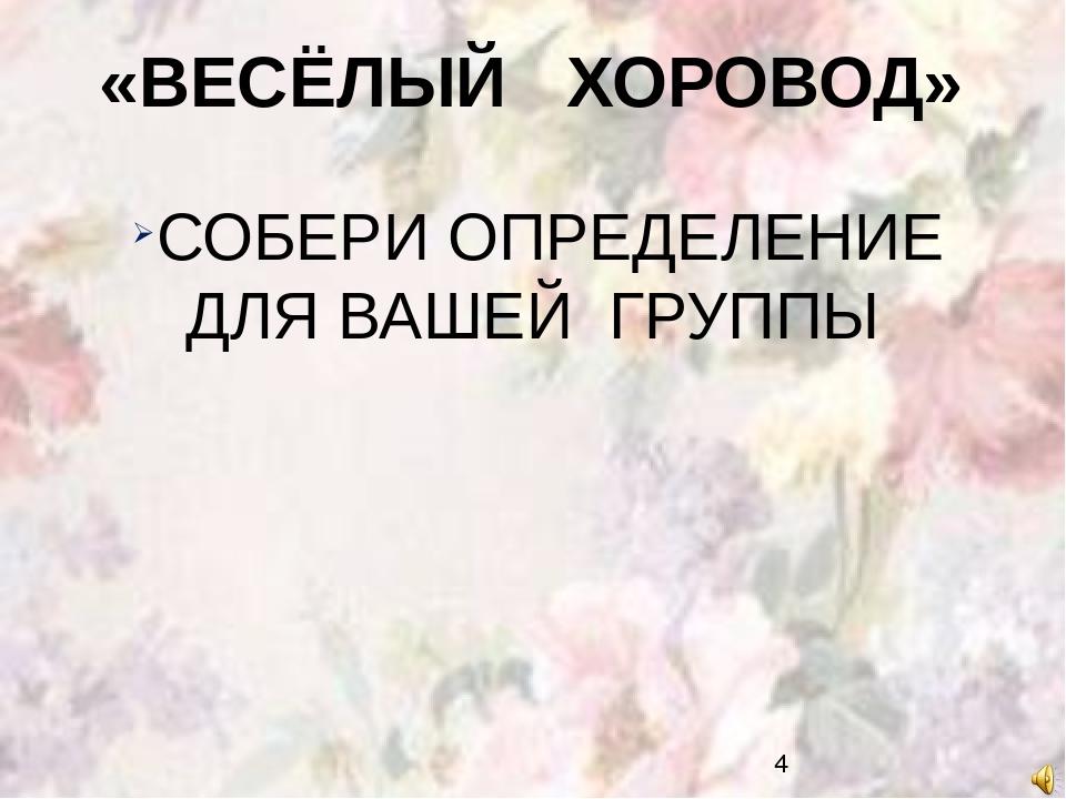 «ВЕСЁЛЫЙ ХОРОВОД» СОБЕРИ ОПРЕДЕЛЕНИЕ ДЛЯ ВАШЕЙ ГРУППЫ