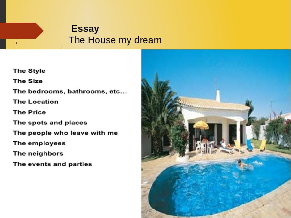 essay on a dream house Simplicity is beauty that's what people usually say about many things but for me, simplicity is not enough when it comes about my dream house my dream house would still be simple, but in another manner.