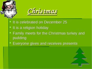 Christmas It is celebrated on December 25 It is a religion holiday Family mee