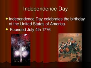Independence Day Independence Day celebrates the birthday of the United State