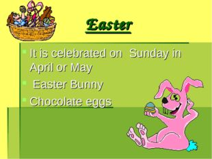 Easter It is celebrated on Sunday in April or May Easter Bunny Chocolate eggs