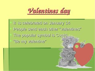 """Valentines day It is celebrated on January 14 People send each other """"valenti"""