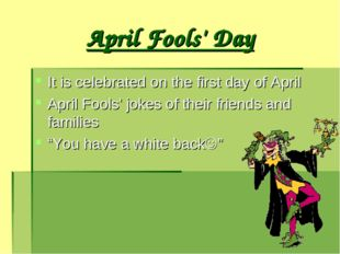 April Fools' Day It is celebrated on the first day of April April Fools' joke
