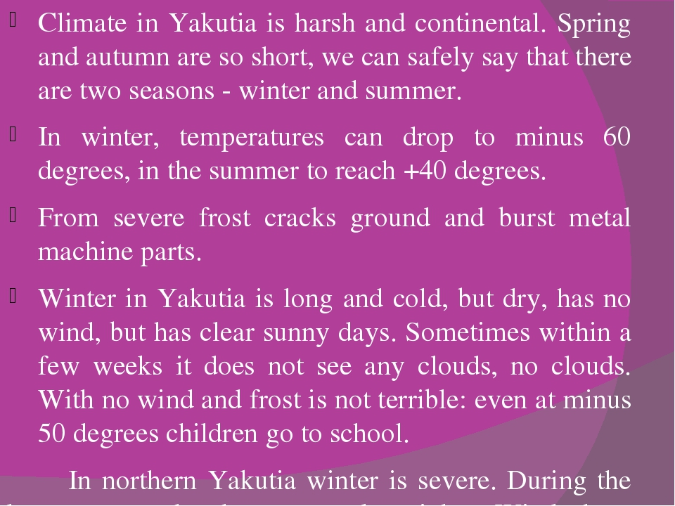Climate in Yakutia is harsh and continental. Spring and autumn are so short,...