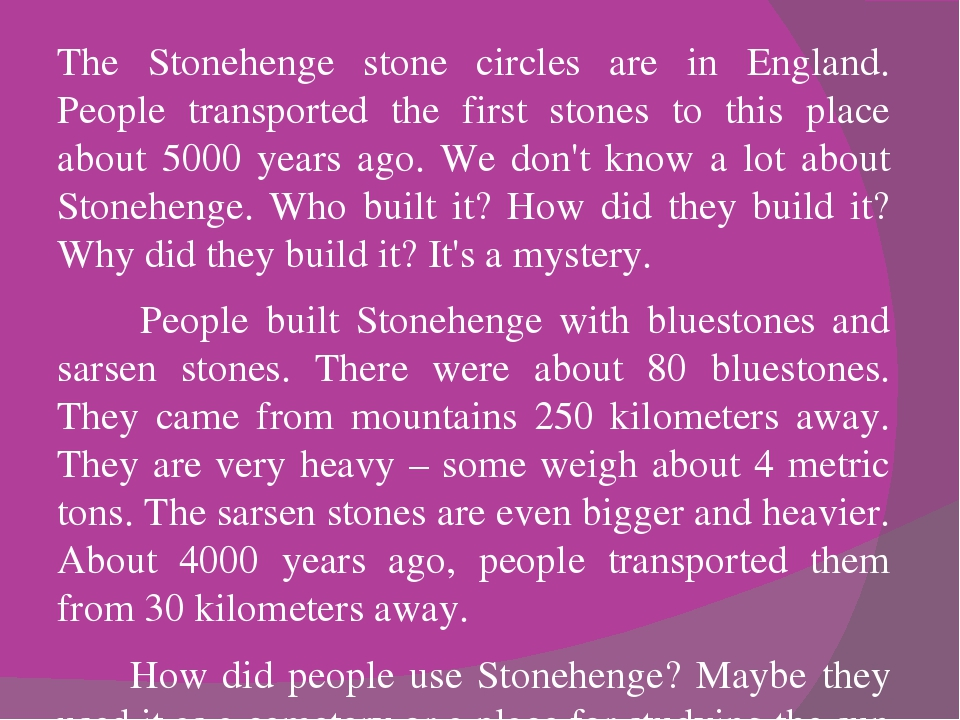 The Stonehenge stone circles are in England. People transported the first sto...
