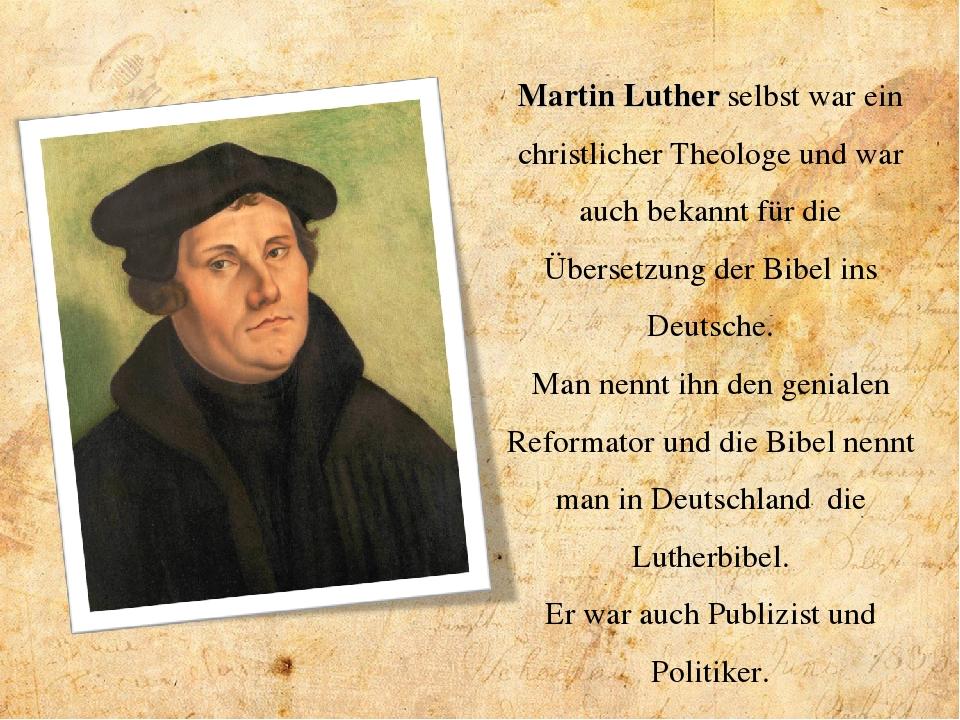 Martin Luther selbst war ein christlicher Theologe und war auch bekannt für d...
