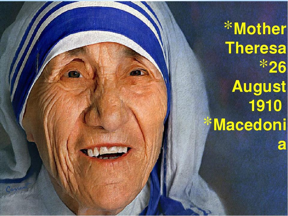 Mother Theresa 26 August 1910 Macedonia