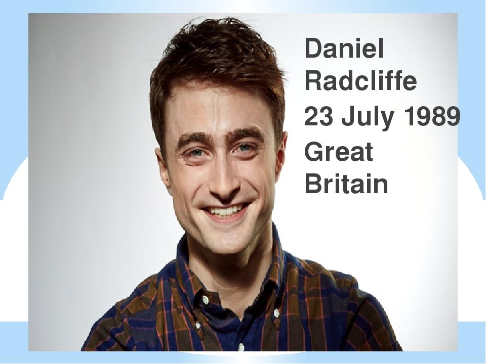 Daniel Radcliffe 23 July 1989 Great Britain