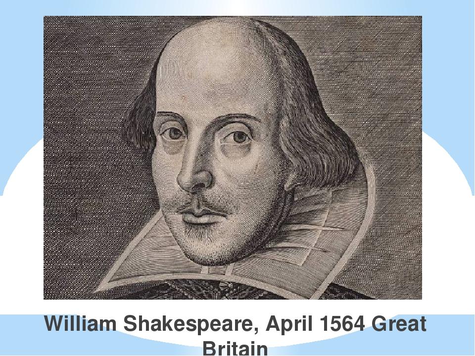 William Shakespeare, April 1564 Great Britain