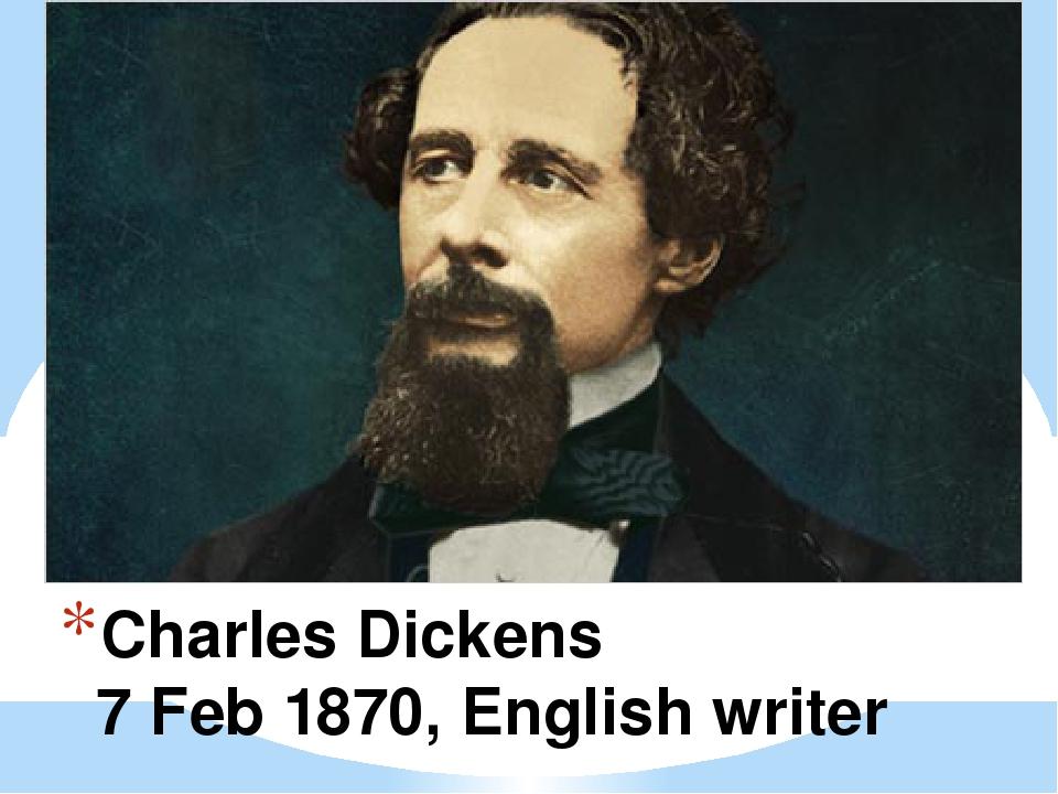 Charles Dickens 7 Feb 1870, English writer