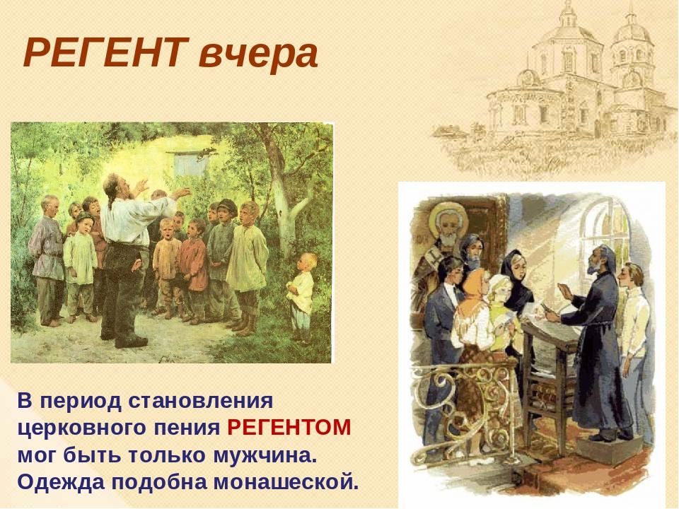 РЕГЕНТ вчера В период становления церковного пения РЕГЕНТОМ мог быть только м...