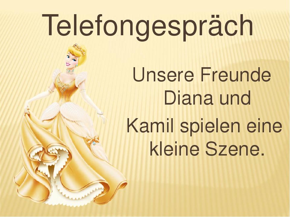 Telefongespräch Unsere Freunde Diana und Kamil spielen eine kleine Szene.