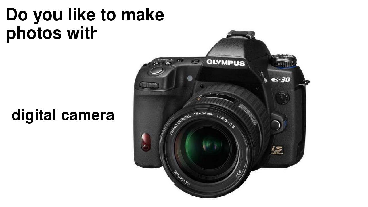 Do you like to make photos with…? digital camera