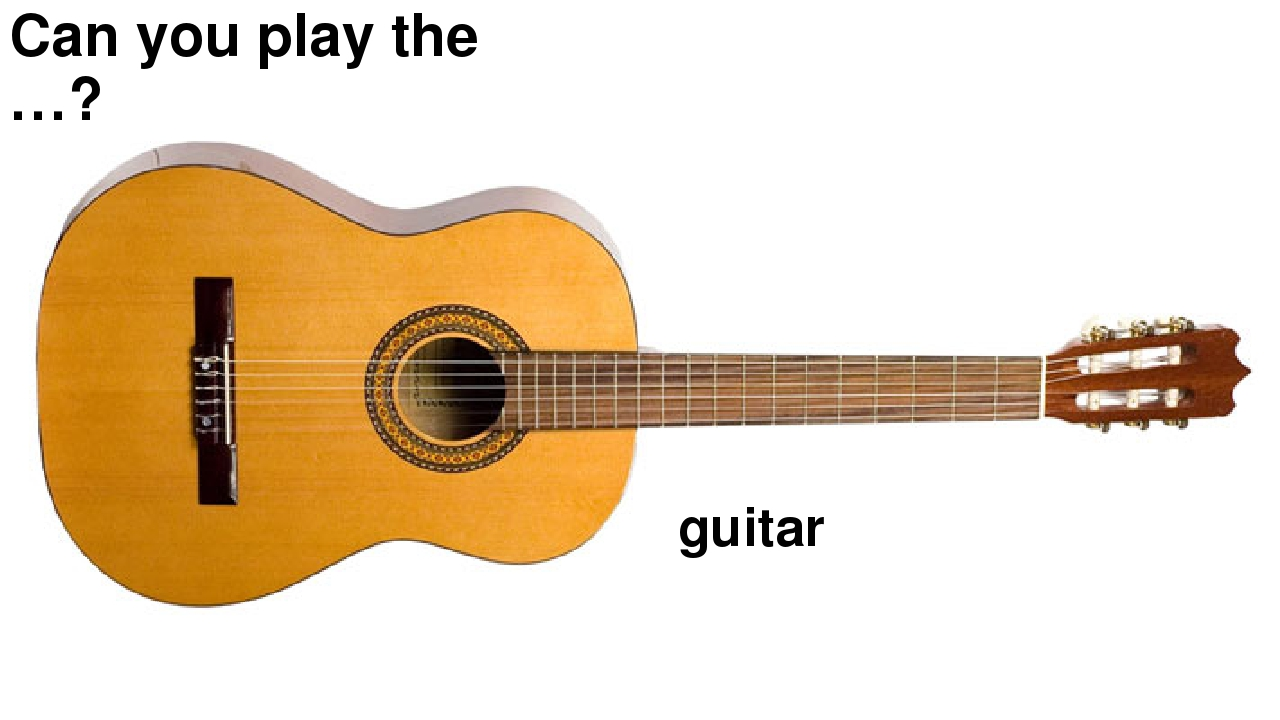 Can you play the …? guitar