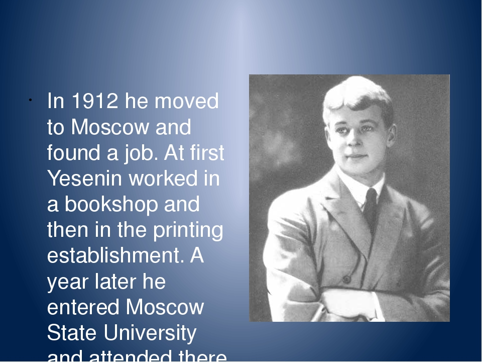 In 1912 he moved to Moscow and found a job. At first Yesenin worked in a book...