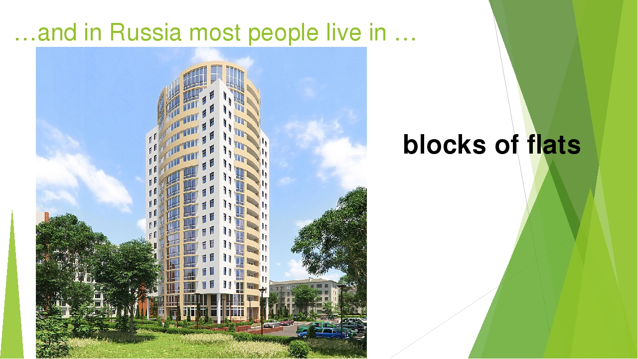…and in Russia most people live in … blocks of flats