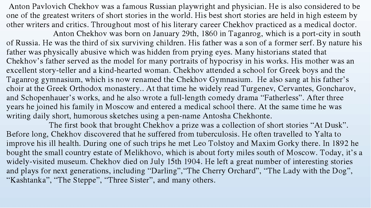 Anton Pavlovich Chekhov was a famous Russian playwright and physician. He is...
