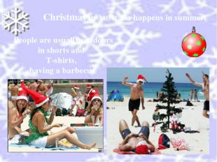 Christmas in Australia happens in summer. People are usually outdoors in shor