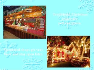 Decorated shops get very busy and stay open later. Traditional Christmas colo