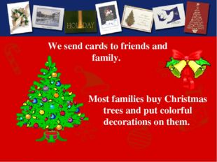 Most families buy Christmas trees and put colorful decorations on them. We se