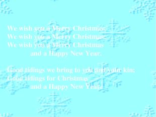We wish you a Merry Christmas; We wish you a Merry Christmas; We wish you a M