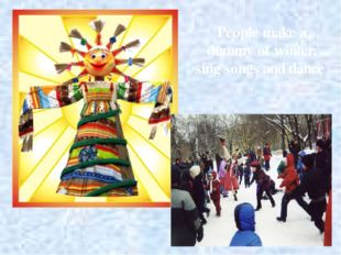 People make a dummy of winter, sing songs and dance