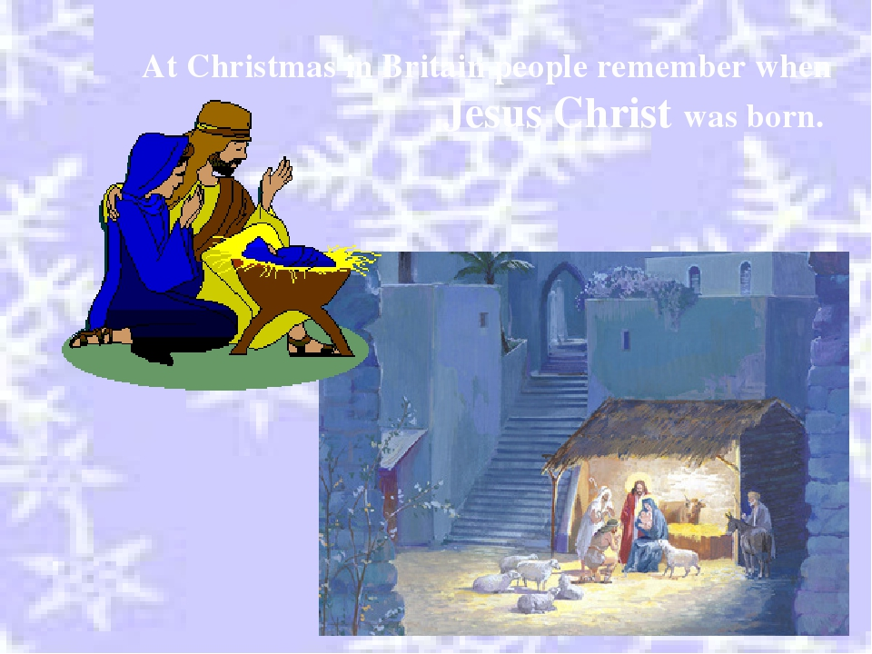 At Christmas in Britain people remember when Jesus Christ was born.