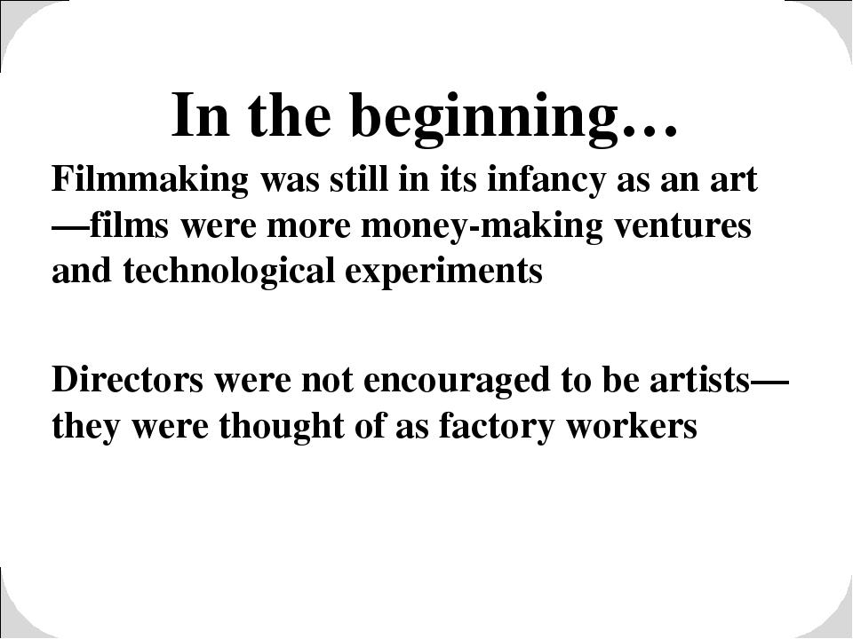 In the beginning… Filmmaking was still in its infancy as an art—films were mo...