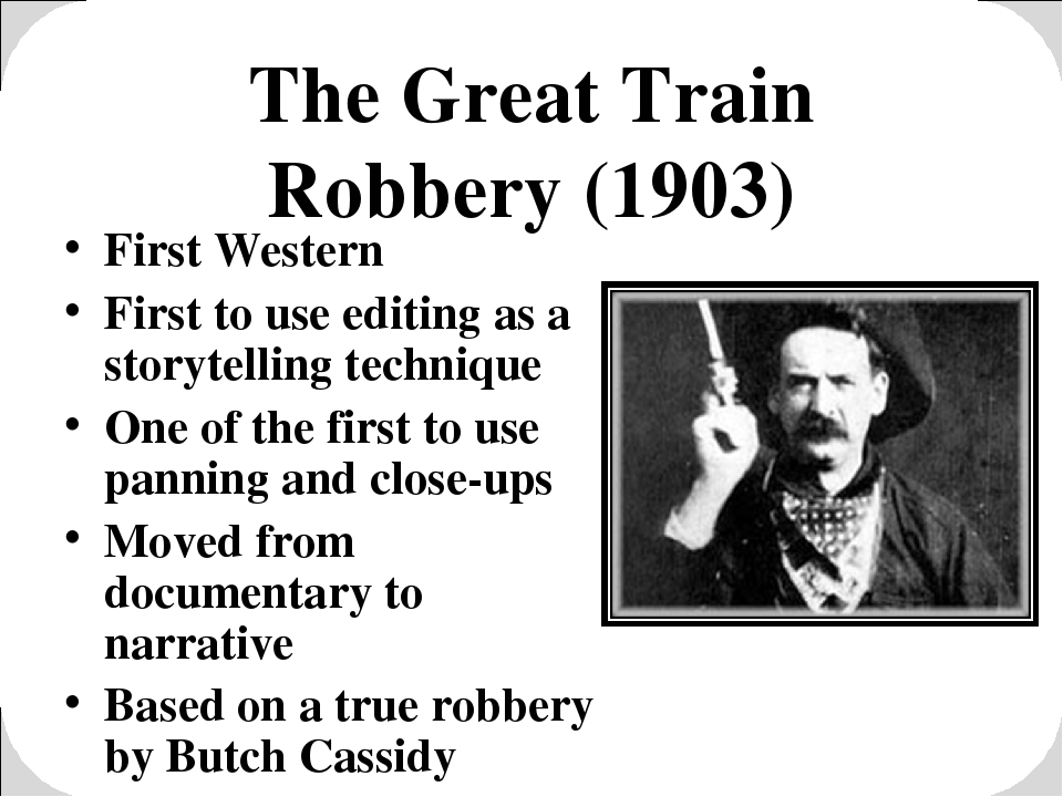 The Great Train Robbery (1903) First Western First to use editing as a storyt...