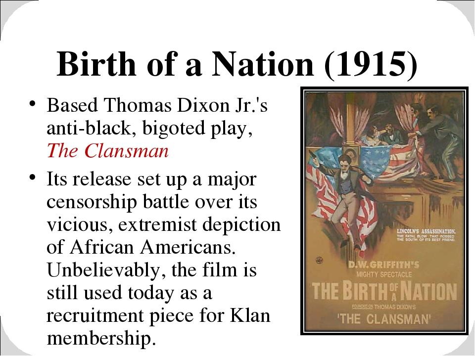 Birth of a Nation (1915) Based Thomas Dixon Jr.'s anti-black, bigoted play, T...