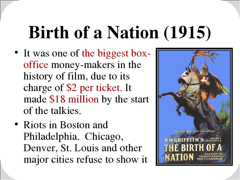 Birth of a Nation (1915) It was one of the biggest box-office money-makers in...