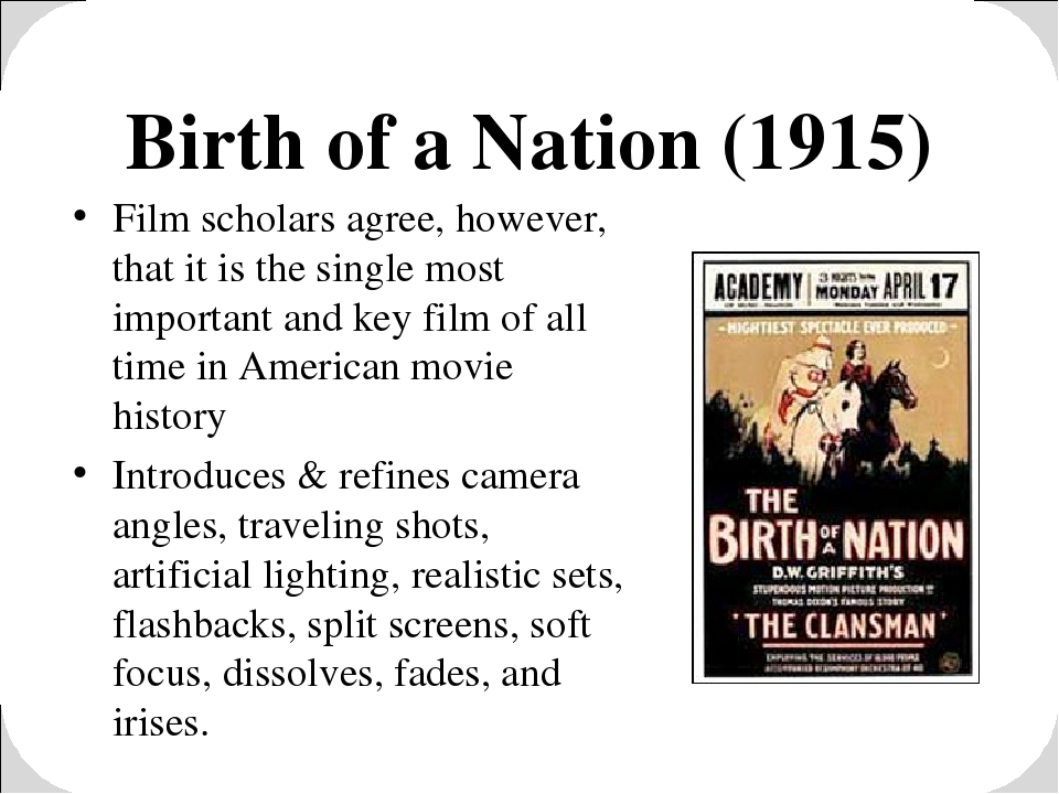 Birth of a Nation (1915) Film scholars agree, however, that it is the single...