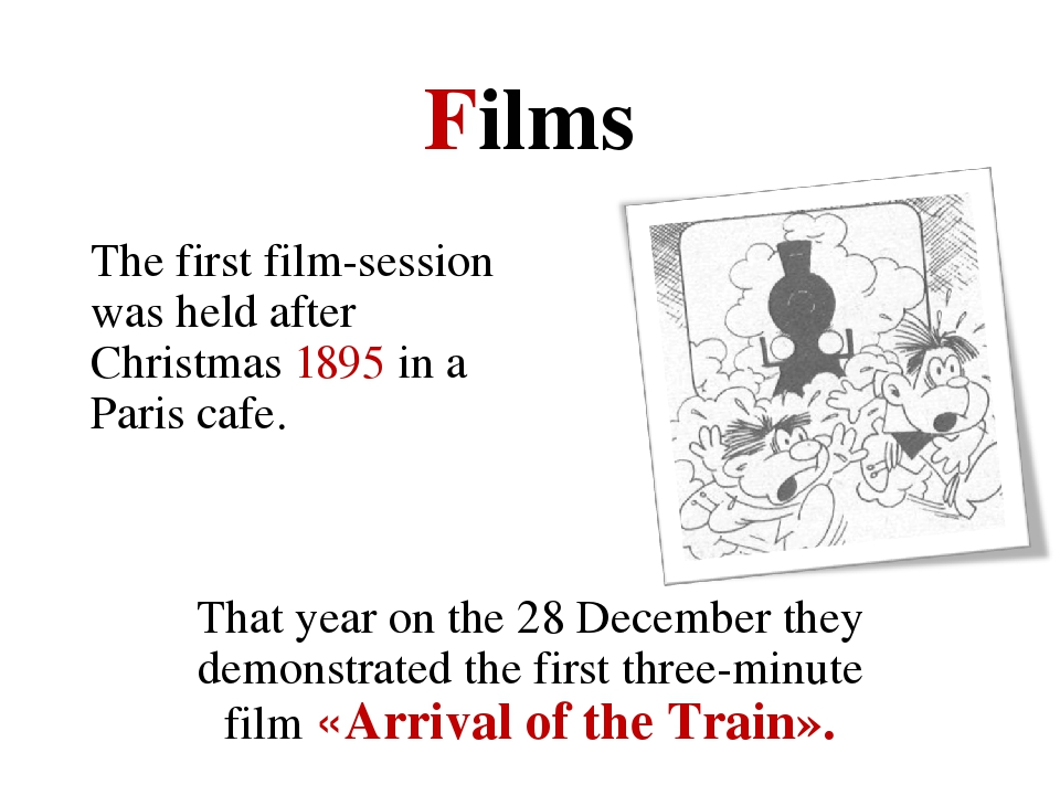 Films The first film-session was held after Christmas 1895 in a Paris cafe. T...