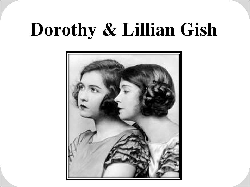 Dorothy & Lillian Gish