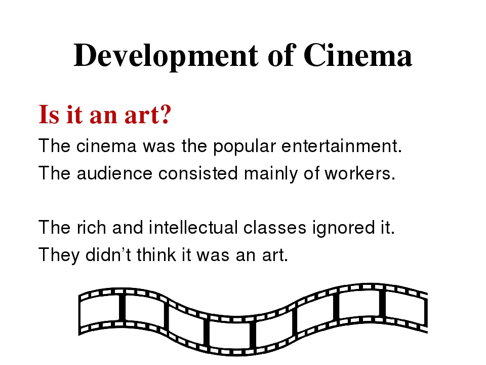 Development of Cinema Is it an art? The cinema was the popular entertainment....