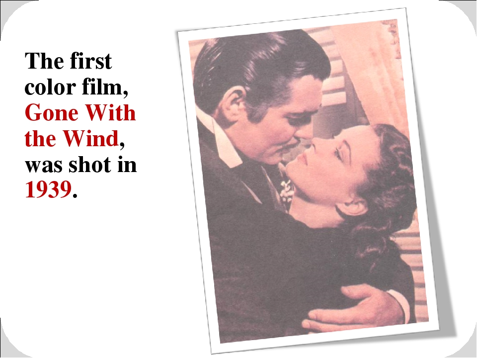 The first color film, Gone With the Wind, was shot in 1939.