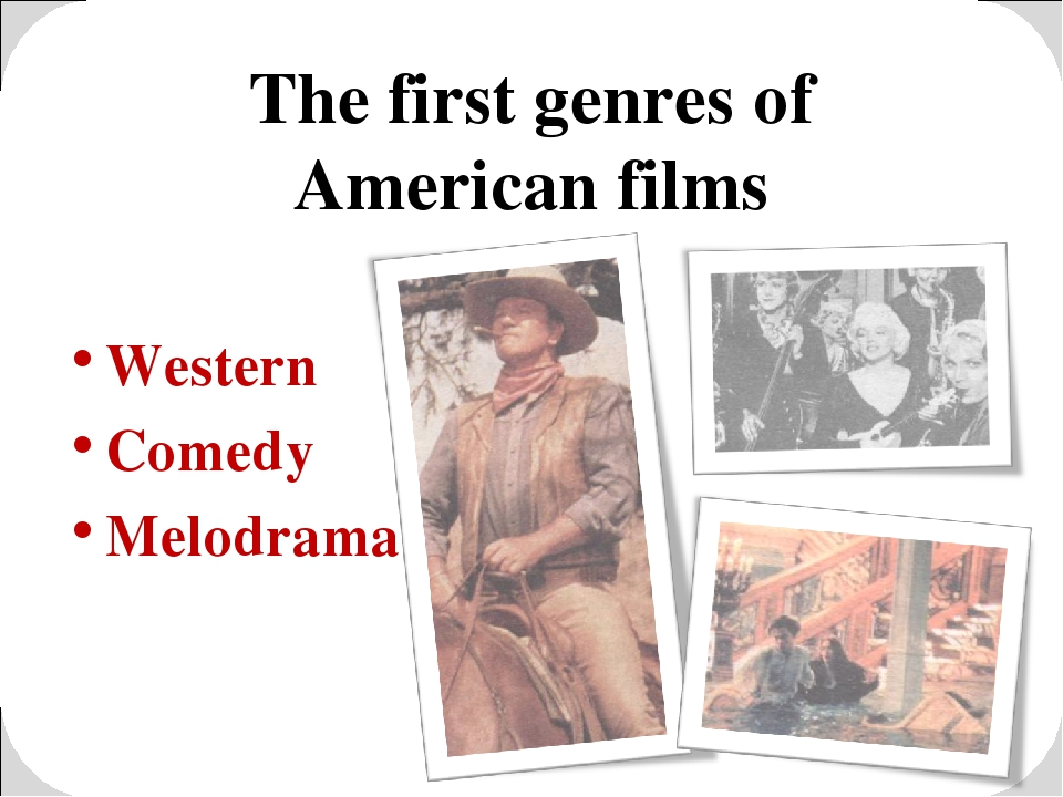 The first genres of American films Western Comedy Melodrama