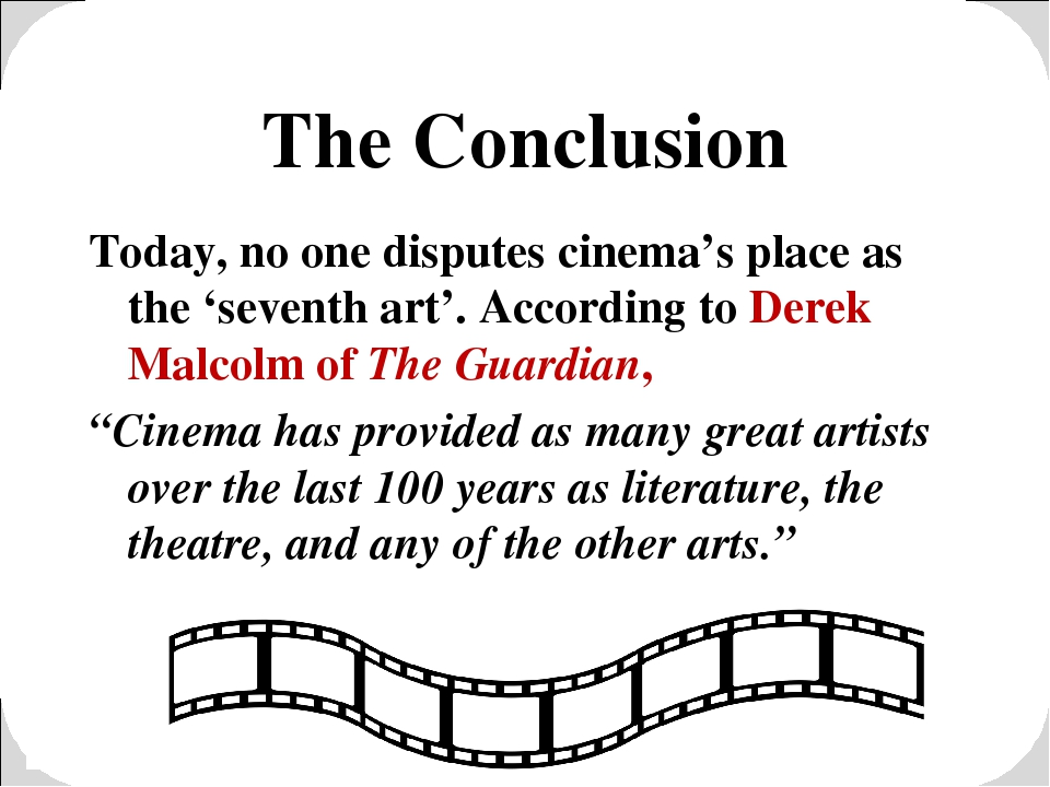 The Conclusion Today, no one disputes cinema's place as the 'seventh art'. Ac...