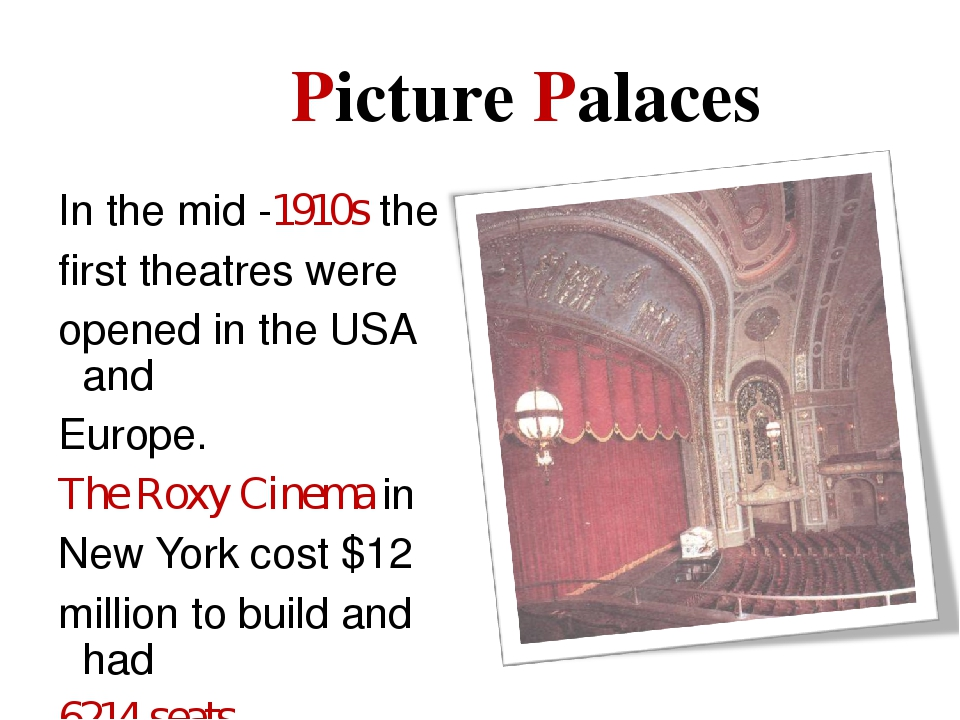 Picture Palaces In the mid -1910s the first theatres were opened in the USA a...