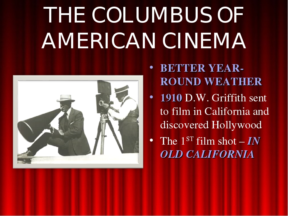 THE COLUMBUS OF AMERICAN CINEMA BETTER YEAR-ROUND WEATHER 1910 D.W. Griffith...