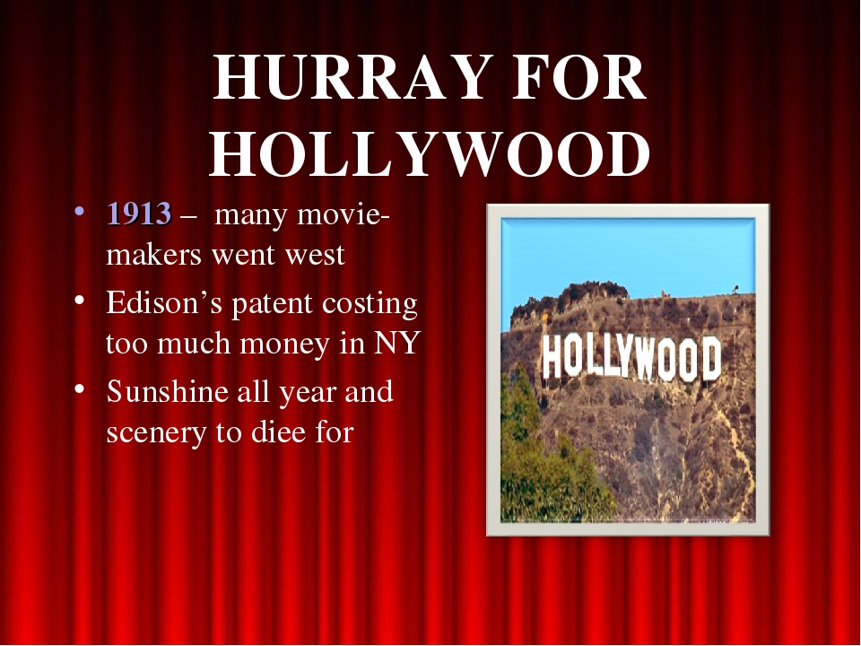 HURRAY FOR HOLLYWOOD 1913 – many movie-makers went west Edison's patent costi...