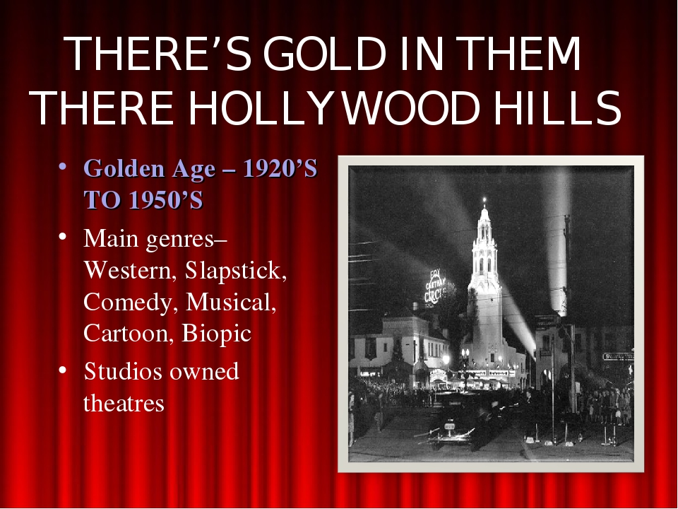 THERE'S GOLD IN THEM THERE HOLLYWOOD HILLS Golden Age – 1920'S TO 1950'S Main...